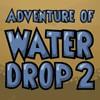 Adventure of Water Drop 2