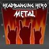 Headbanging Hero: Metal